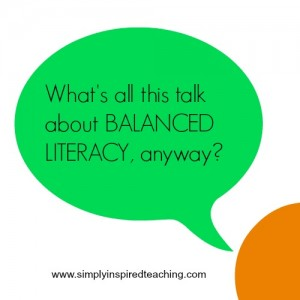 What's All This Talk About BALANCED LITERACY, Anyway?