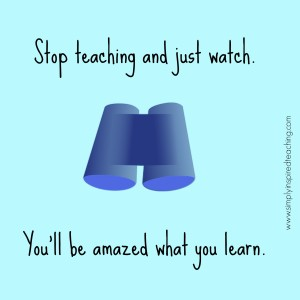 Stop Teaching and Just Watch – You'll Be Amazed What You Learn