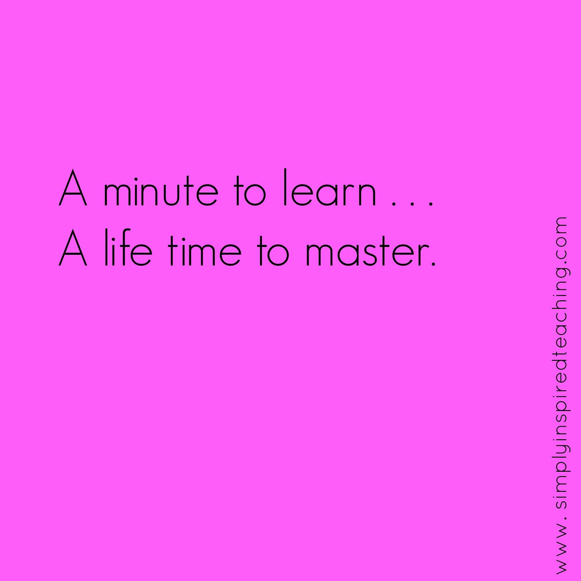 A Minute to Learn, A Lifetime to Master