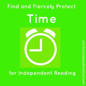 Find and Fiercely Protect Time for Independent Reading