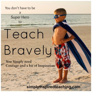 You Don't Need to be a Super Hero to Teach Bravely