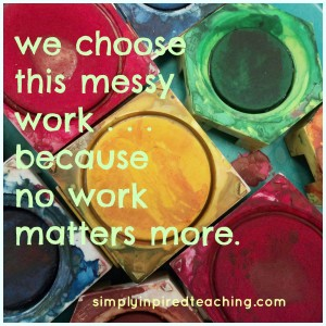 We Choose this Messy Work . . . Because Nothing Matters More