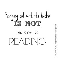Hanging Out with Books is NOT the Same as Reading