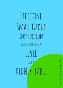 Small Group Instruction; More Than a Level and Kidney Table