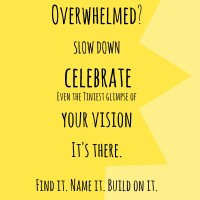 Overwhelmed? Slow Down and Celebrate
