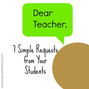 Dear Teacher: Seven Simple Requests from Your Students